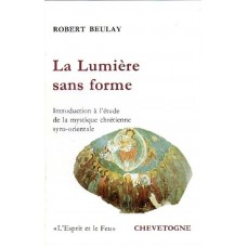 LA LUMIERE SANS FORME - Introduction à la mystique syro-orientale