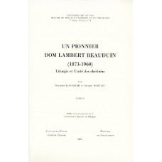 UN PIONNIER. DOM LAMBERT BEAUDUIN (1873-1960). LITURGIE ET UNITE DES CHRETIENS